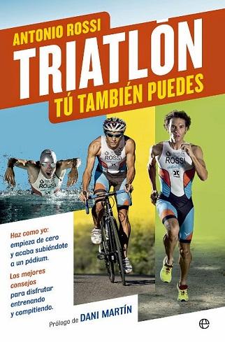 unademagiaporfavor-ebook-LIBRO-Triatlon-Tu-tambien-puedes-Antonio-Rossi-portada