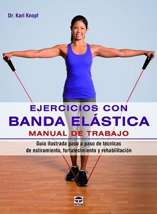 unademagiaporfavor-epub-pdf-ebook-kindle-libro-ejercicios-con-banda-elastica-karl-knopf-manual-trabajo-tutor-salud-deporte-bienestar-abril-2015-portada-gratis